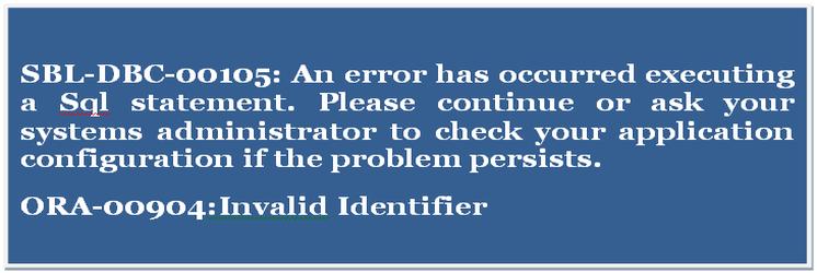 Siebel error code: SBL-DBC-00105 or ORA-00904