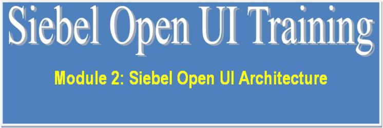 Siebel Open UI Architecture - Siebel Open UI training