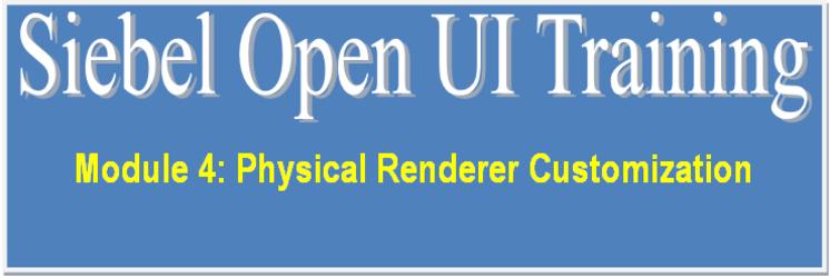 Physical Renderer Customization - Siebel Open UI Training - Part 4