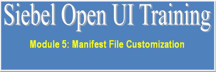 Manifest File Customization in Siebel Open UI