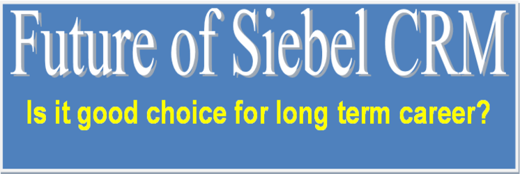 Future of Siebel CRM - is it good for long term career